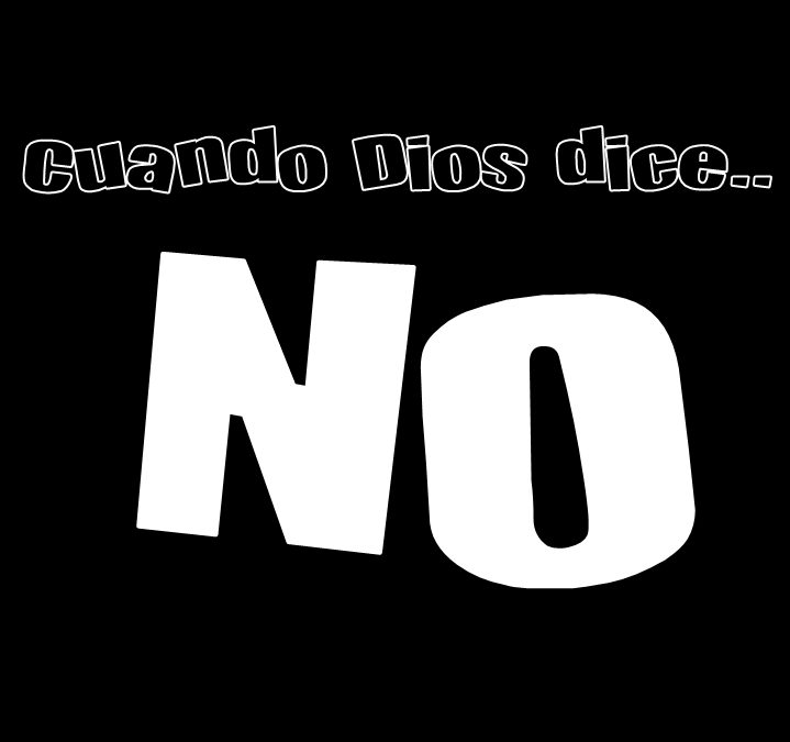 CUANDO DIOS DICE… NO